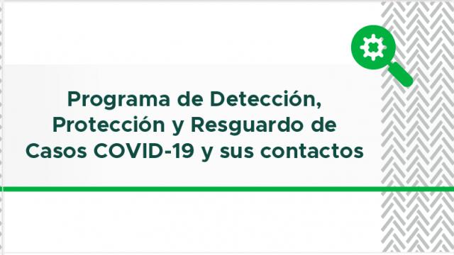 Programa de Detección, Protección y Resguardo de casos COVID-19 y sus contactos